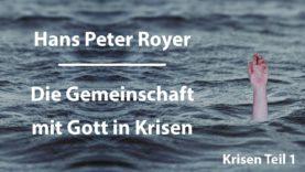 Hans Peter Royer – Krisen Teil 1/6 – Die Gemeinschaft mit Gott in Krisen