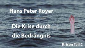 Hans Peter Royer – Krisen Teil 2/6 – Die Krise durch die Bedrängnis