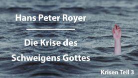 Hans Peter Royer – Krisen Teil 3/6 – Die Krise des Schweigens Gottes
