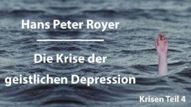 Hans Peter Royer – Krisen Teil 4/6 – Die Krise der geistlichen Depression
