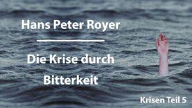 Hans Peter Royer – Krisen Teil 5/6 – Die Krise durch Bitterkeit