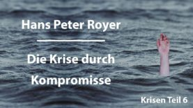 Hans Peter Royer – Krisen Teil 6/6 – Die Krise durch Kompromisse
